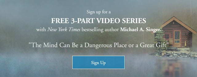 Free 3-part video series by Michael A. Singer