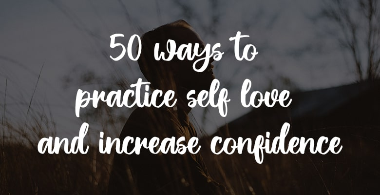 50 different tips on how to practice self love and build self esteem